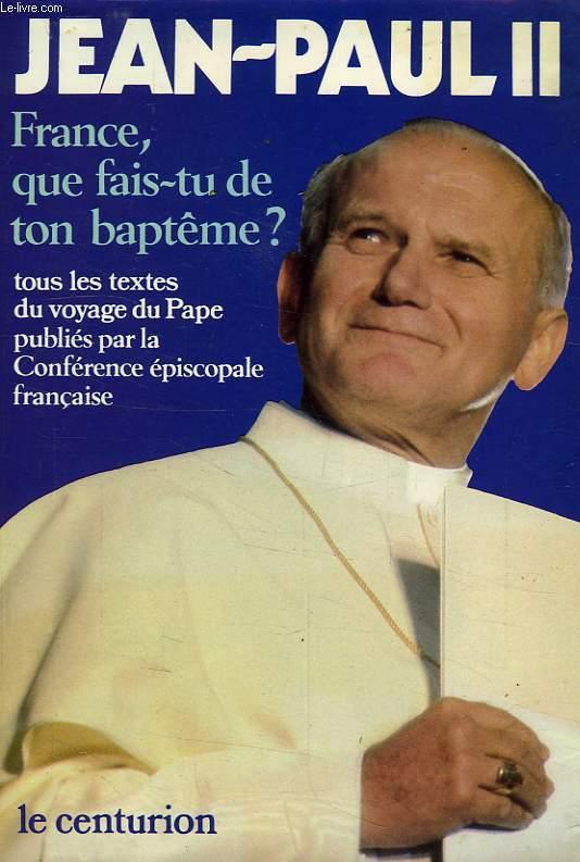 FRANCE, QUE FAIS-TU DE TON BAPTEME ?