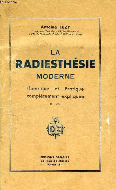 LA RADIESTHESIE MODERNE, THEORIE ET PRATIQUE COMPLETEMENT EXPLIQUEE