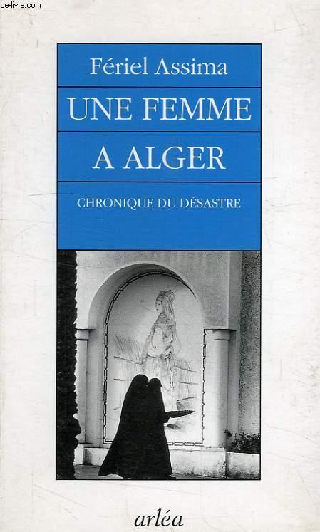 UNE FEMME A ALGER, CHRONIQUE DU DESASTRE