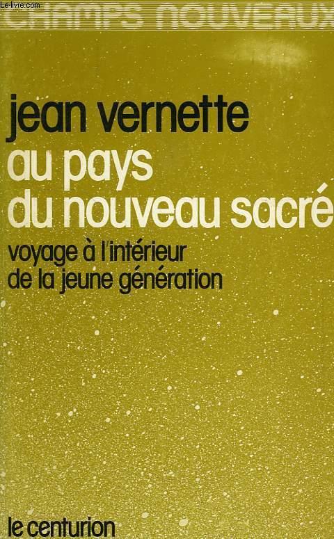 AU PAYS DU NOUVEAU SACRE, VOYAGE A L'INTERIEUR DE LA JEUNE GENERATION