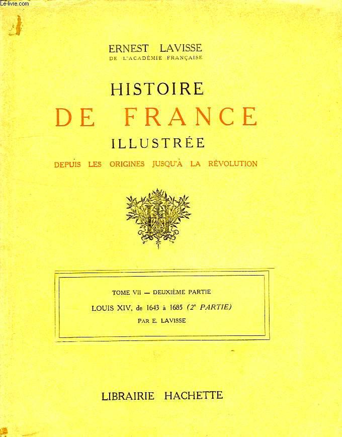 HISTOIRE DE FRANCE ILLUSTREE, DEPUIS LES ORIGINES JUSQU'A LA REVOLUTION, TOME VII, 2e PARTIE, LOUIS XIV, DE 1643 A 1685 (2e PARTIE)