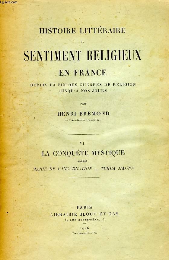 HISTOIRE LITTERAIRE DU SENTIMENT RELIGIEUX EN FRANCE, DEPUIS LA FIN DES GUERRES DE RELIGION JUSQU'A NOS JOURS, TOME VI, LA CONQUETE MYSTIQUE, 4, MARIE DE L'INCARNATION, TURBA MAGNA