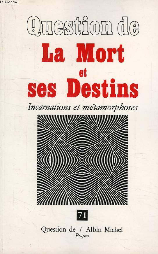 QUESTION DE, N° 71, LA MORT ET SES DESTINS, INCARNATIONS ET METAMORPHOSES