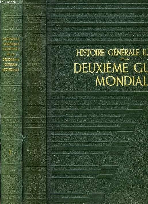 HISTOIRE GENERALE ILLUSTREE DE LA DEUXIEME GUERRE MONDIALE, 2 TOMES