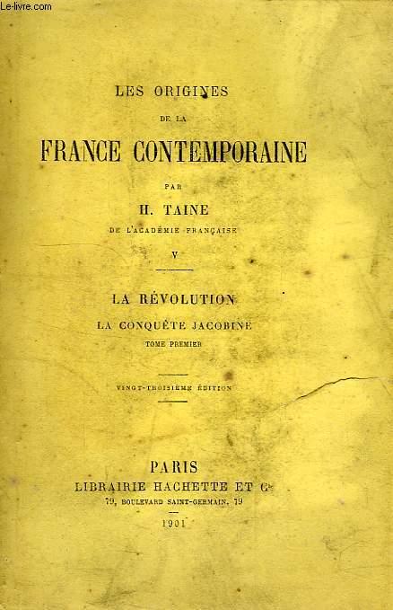 LES ORIGINES DE LA FRANCE CONTEMPORAINE, TOME V, LA REVOLUTION, LA CONQUETE JACOBINE, TOME I