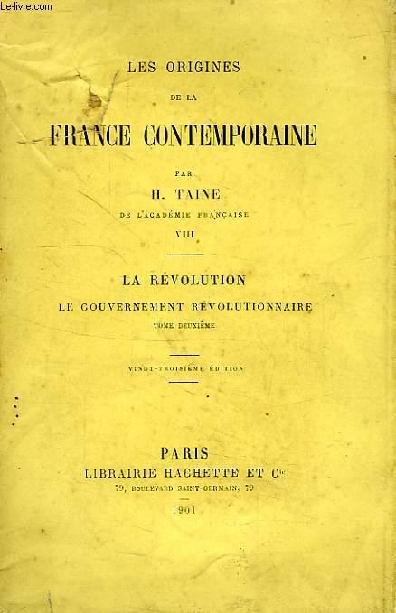 LES ORIGINES DE LA FRANCE CONTEMPORAINE, TOME VIII, LA REVOLUTION, LE GOUVERNEMENT REVOLUTIONNAIRE, TOME II
