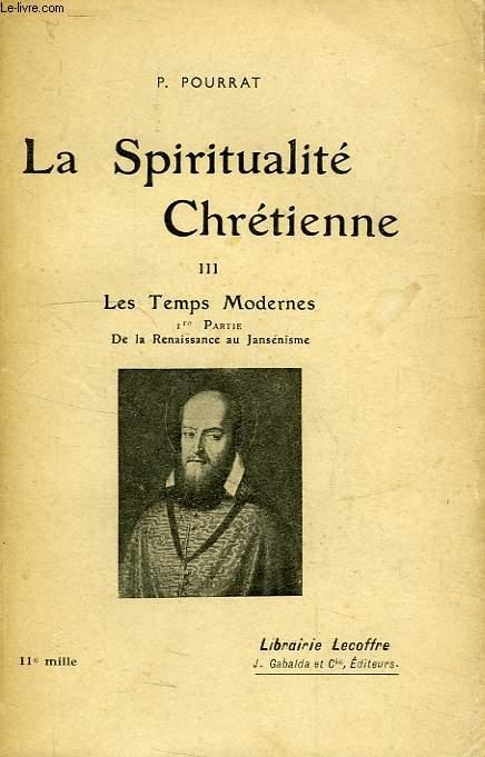 LA SPIRITUALITE CHRETIENNE, TOME III, LES TEMPS MODERNES, 1re PARTIE, DE LA RENAISSANCE AU JANSENISME