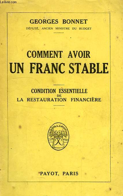 COMMENT AVOIR UN FRANC STABLE, CONDITION ESSENTIELLE DE LA RESTAURATION FINANCIERE