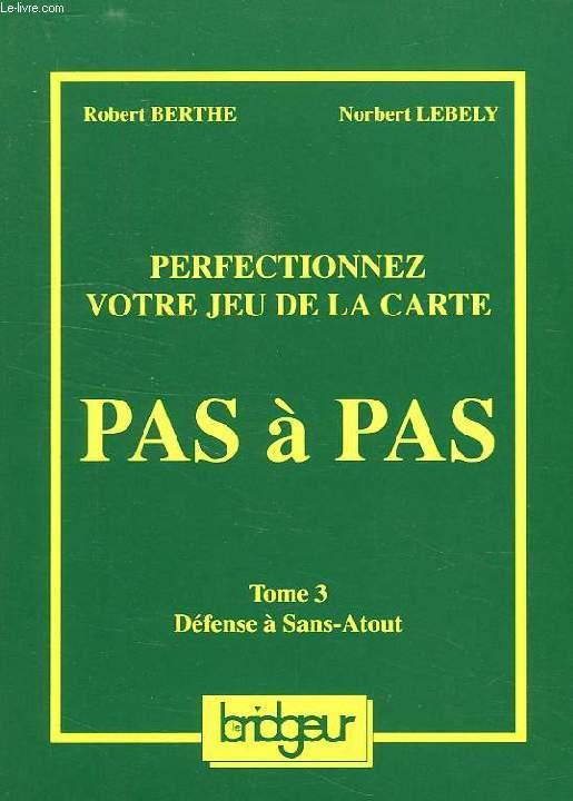PERFECTIONNEZ VOTRE JEU DE LA CARTE, PAS A PAS, TOME 3, DEFENSE A SANS-ATOUT