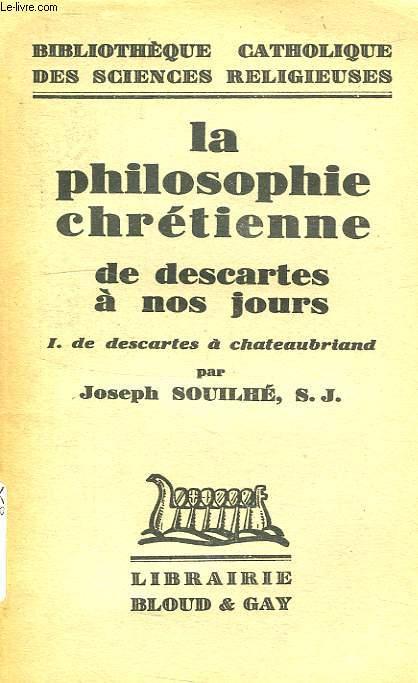 LA PHILOSOPHIE CHRETIENNE DE DESCARTES A NOS JOURS, TOME I, DE DESCARTES A CHATAUBRIAND