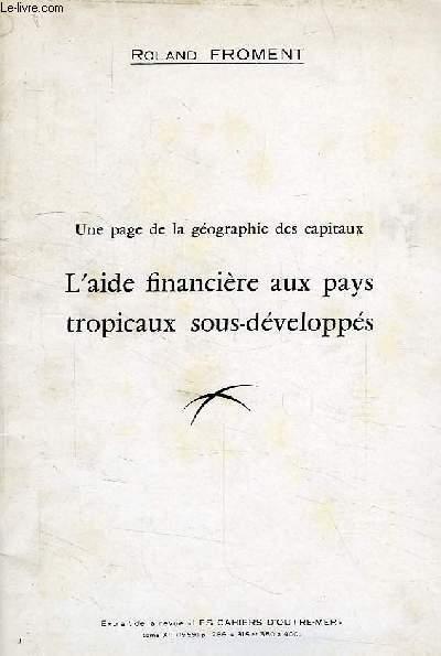 UNE PAGE DE LA GEOGRAPHIE DES CAPITAUX, L'AIDE FINANCIERE AUX PAYS TROPICAUX SOUS-DEVELOPPES