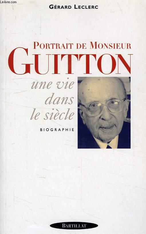 PORTRAIT DE MONSIEUR GUITTON, UNE VIE DANS LE SIECLE