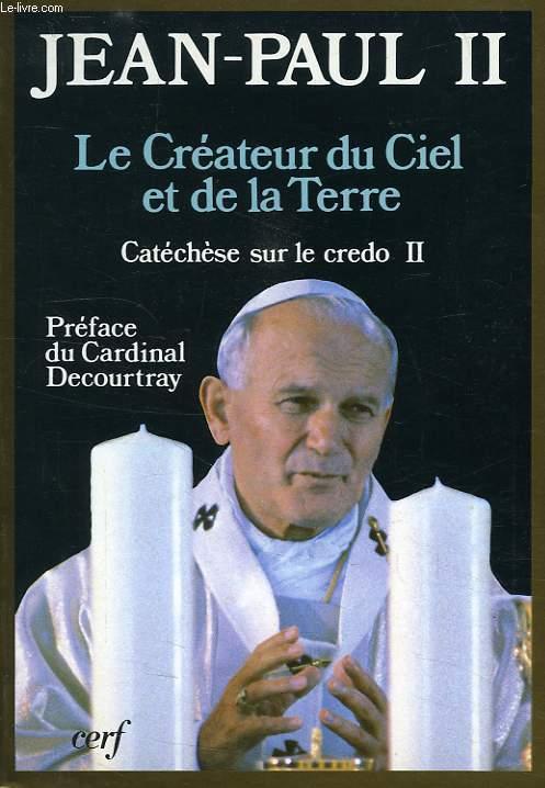LE CREATEUR DU CIEL ET DE LA TERRE, CATECHESE SUR LE CREDO II