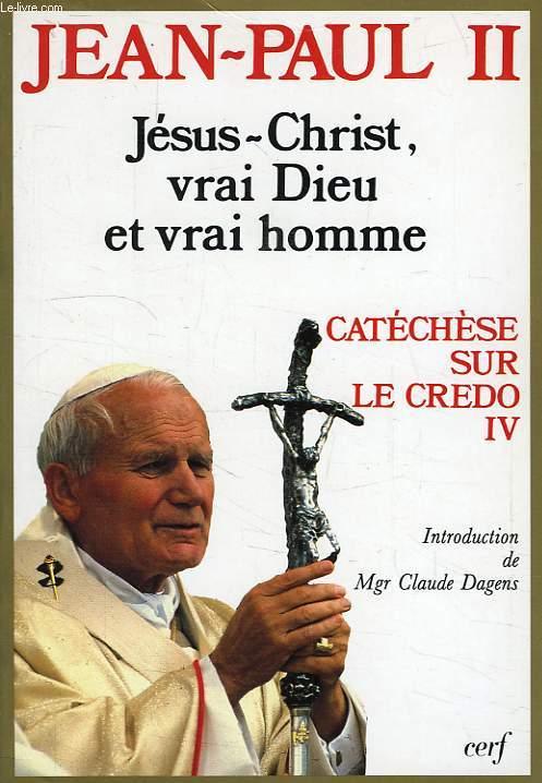 JESUS-CHRIST, VRAI DIEU ET VRAI HOMME, CATECHESE SUR LE CREDO IV
