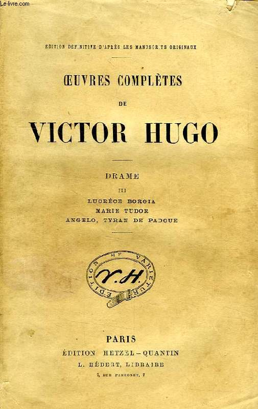 OEUVRES COMPLETES DE VICTOR HUGO, DRAME, TOME III, LUCRECE BORGIA, MARIE TUDOR, ANGELO, TYRAN DE PADOUE