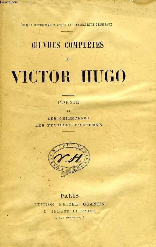 OEUVRES COMPLETES DE VICTOR HUGO, POESIE, TOME II, LES ORIENTALES, LES FEUILLES D'AUTOMNE