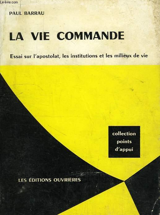 LA VIE COMMANDE, ESSAI SUR L'APOSTOLAT, LES INSTITUTIONS ET LES MILIEUX DE VIE