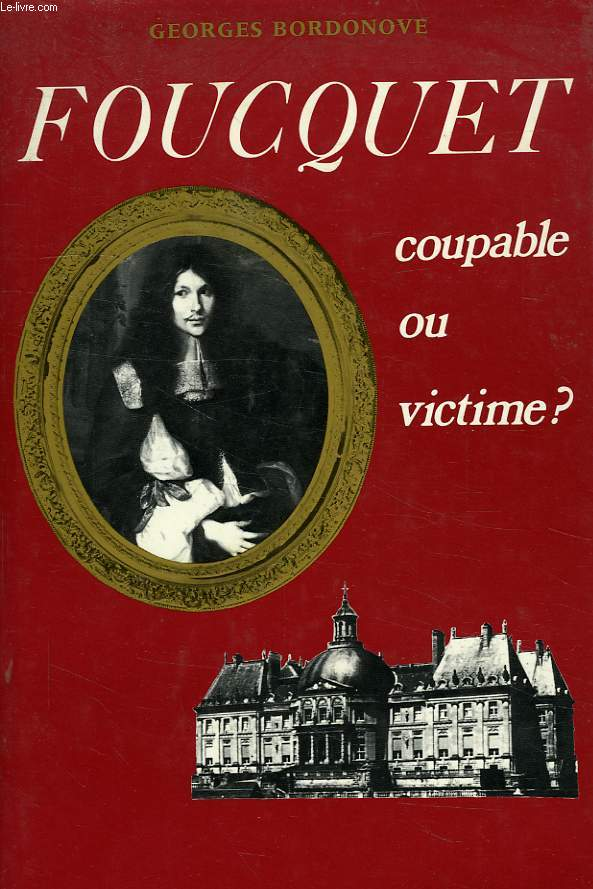 FOUCQUET, COUPABLE OU VICTIME ?