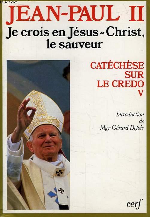 JE CROIS EN JESUS-CHRIST, LE SAUVEUR, CATECHESE SUR LE CREDO, V