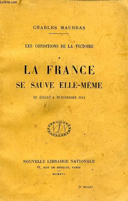 LES CONDITIONS DE LA VICTOIRE, TOME I, LA FRANCE SE SAUVE ELLE-MEME, DE JUILLET A MI-NOV. 1914