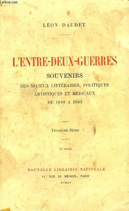 L'ENTRE-DEUX-GUERRES, SOUVENIRS DES MILIEUX LITTERAIRES, POLITIQUES, ARTISTIQUES ET MEDICAUX DE 1880 à 1905