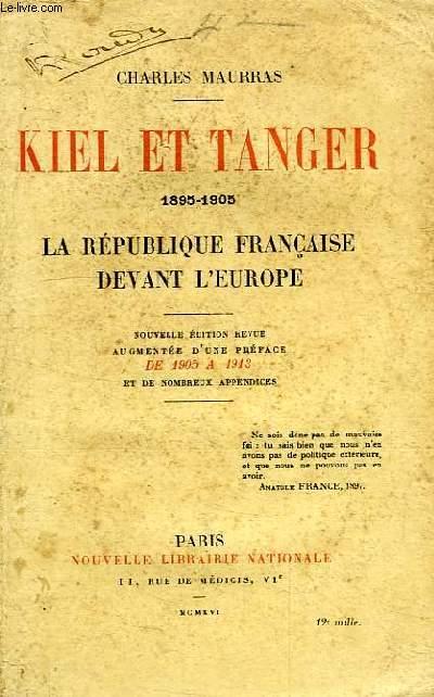 KIEL ET TANGER, 1895-1905, LA REPUBLIQUE FRANCAISE DEVANT L'EUROPE