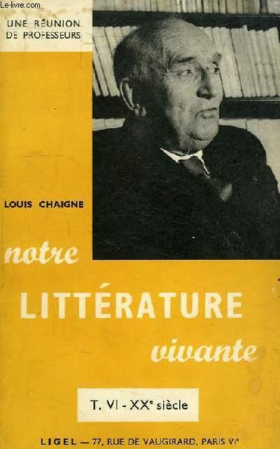 NOTRE LITTERATURE VIVANTE, T. VI, XXe SIECLE