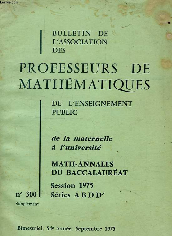 BULLETIN DE L'ASSOCIATION DES PROFESSEURS DE MATHEMATIQUES, 54e ANNEE, N° 300, SEPT. 1975, ANNALES BACCALAUREAT, SESSION 1975, SERIES A, B, D, D'