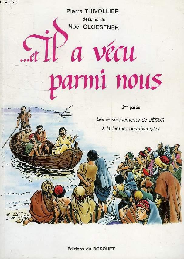 ...ET IL A VECU PARMI NOUS, 2e PARTIE, LES ENSEIGNEMENTS DE JESUS A LA LECTURE DE L'EVANGILE