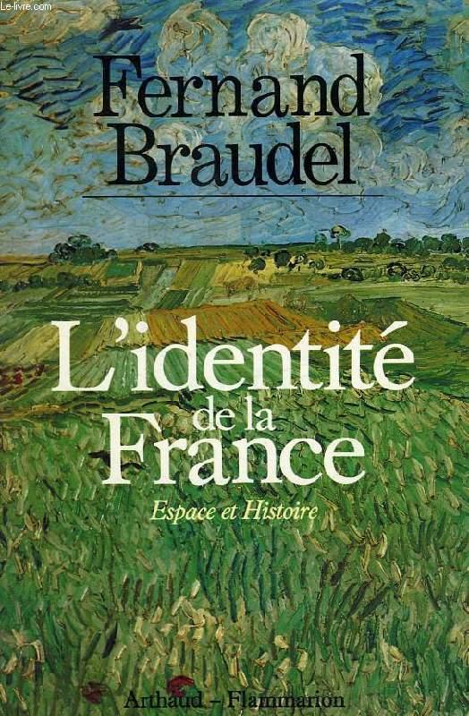 L'IDENTITE DE LA FRANCE, ESPACE ET HISTOIRE