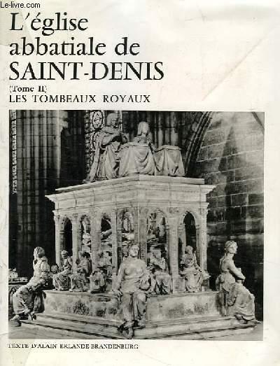 L'EGLISE ABBATIALE DE SAINT-DENIS, TOME II, LES TOMBEAUX ROYAUX