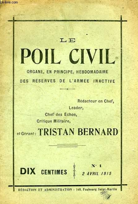 LE POIL CIVIL, N° 1, 2 AVRIL 1915, ORGANE EN PRINCIPE HEBDOMADAIRE DES RESERVES DE L'ARMEE INACTIVE