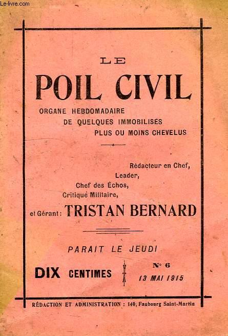 LE POIL CIVIL, N° 6, 13 MAI 1915, ORGANE HEBDOMADAIRE DE QUELQIES IMMOBILISES PLUS OU MOINS CHEVELUS