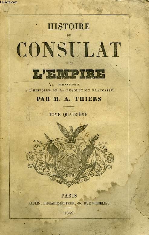 HISTOIRE DU CONSULAT ET DE L'EMPIRE, FAISANT SUITE A L'HISTOIRE DE LA REVOLUTION FRANCAISE, TOME IV