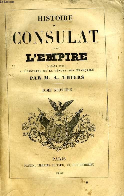 HISTOIRE DU CONSULAT ET DE L'EMPIRE, FAISANT SUITE A L'HISTOIRE DE LA REVOLUTION FRANCAISE, TOME IX