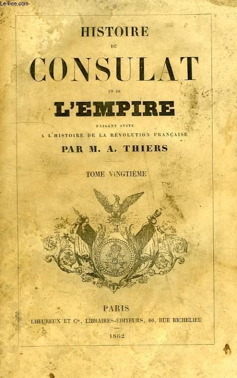 HISTOIRE DU CONSULAT ET DE L'EMPIRE, FAISANT SUITE A L'HISTOIRE DE LA REVOLUTION FRANCAISE, TOME XX