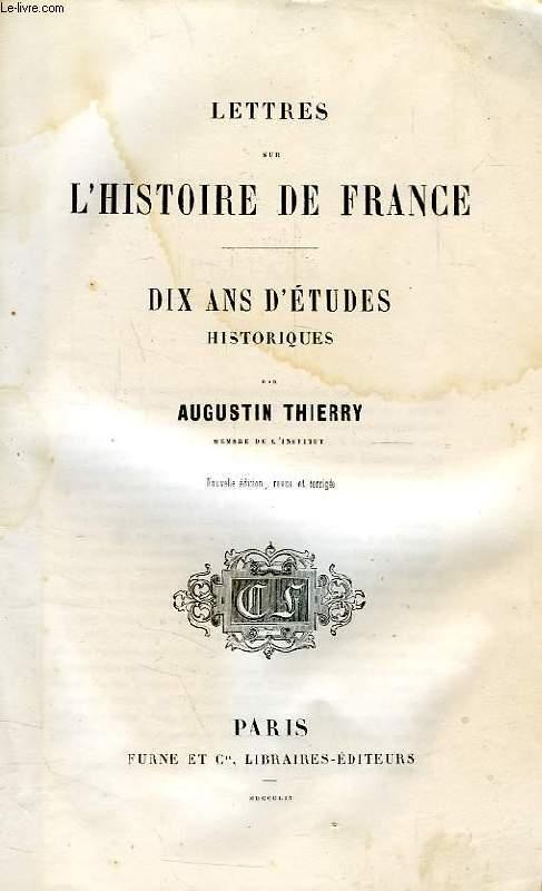 LETTRES SUR L'HISTOIRE DE FRANCE, DIX ANS D'ETUDES HISTORIQUES