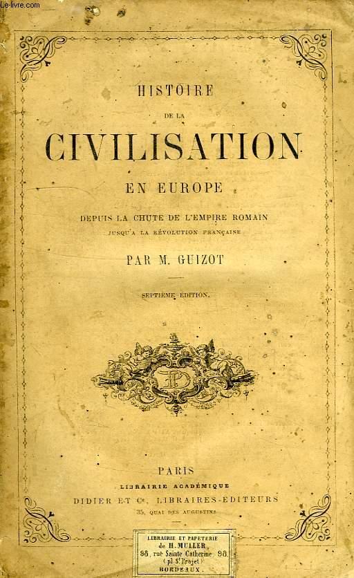 HISTOIRE DE LA CIVILISATION EN EUROPE DEPUIS LA CHUTE DE L'EMPIRE ROMAIN JUSQU'A LA REVOLUTION FRANCAISE