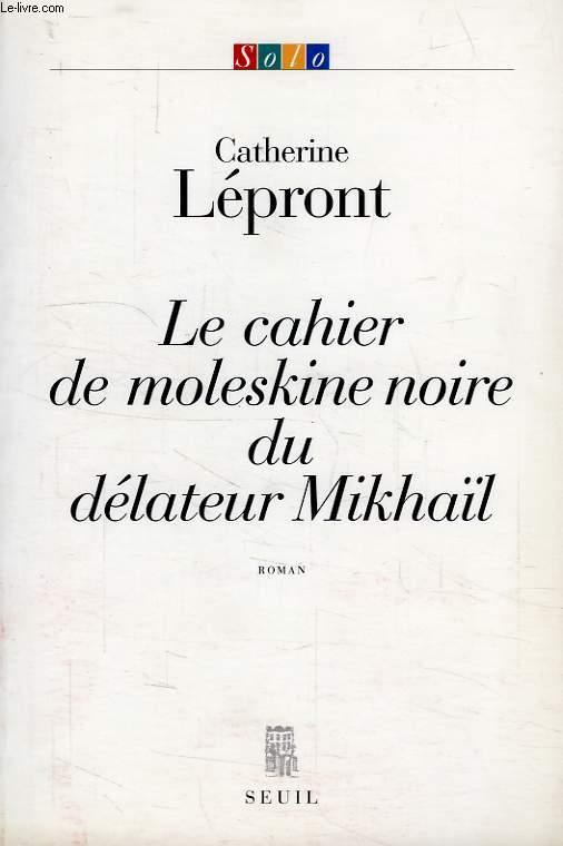 LE CAHIER DE MOLESKINE NOIRE DU DELATEUR MIKHAIL