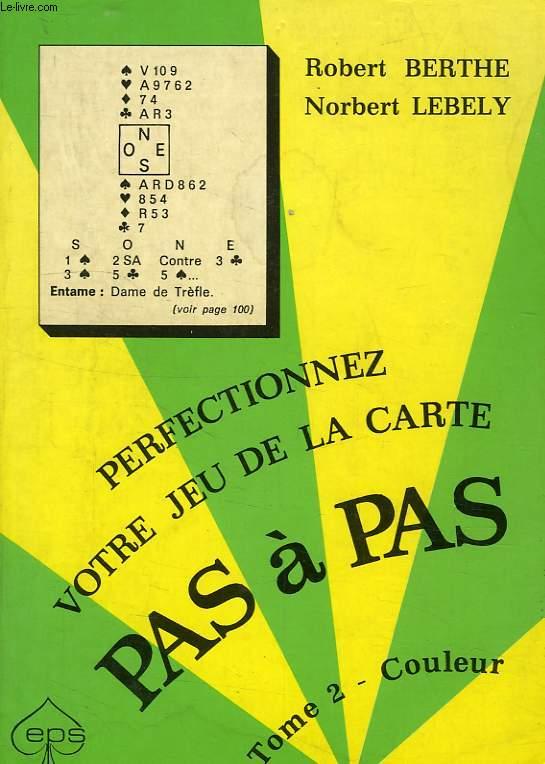 PERFECTIONNEZ VOTRE JEU DE LA CARTE PAS A PAS, TOME 2, LA COULEUR
