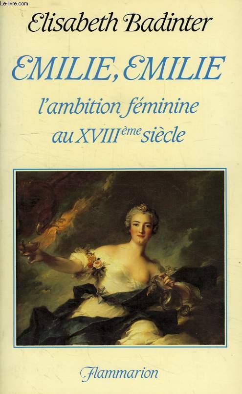 EMILIE, EMILIE, L'AMBITION FEMININE AU XVIIIe SIECLE