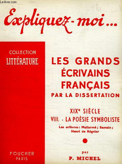 EXPLIQUEZ-MOI... LES GRANDS ECRIVAINS FRANCAIS PAR LA DISSERTATION, XIXe SIECLE, VIII. LA POESIE SYMBOLISTE, LES ORFEVRES: MALLARME, SAMAIN, HENRI DE REGNIER
