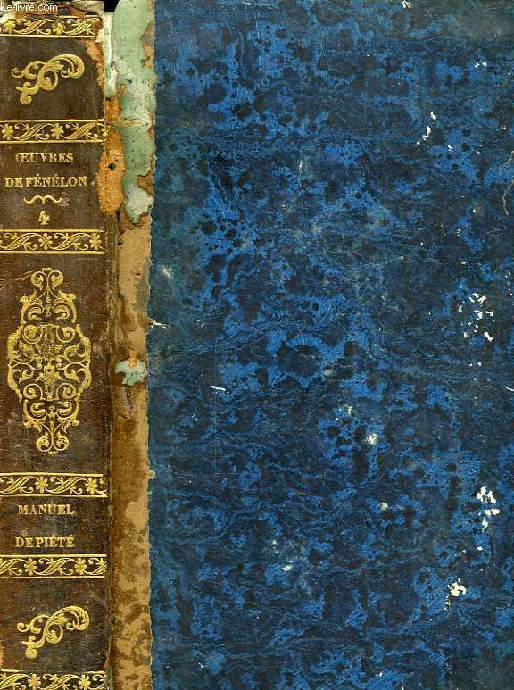 OEUVRES DE FENELON, TOME IV, MANUEL DE PIETE, INSTRUCTIONS ET AVIS SUR DIVERS POINTS DE LA MORALE