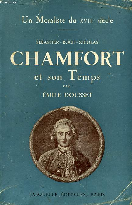 SEBASTIEN-ROCH-NICOLAS CHAMFORT ET SON TEMPS