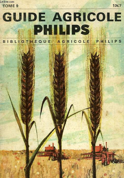 GUIDE AGRICOLE PHILIPS, TOME 9, 1967
