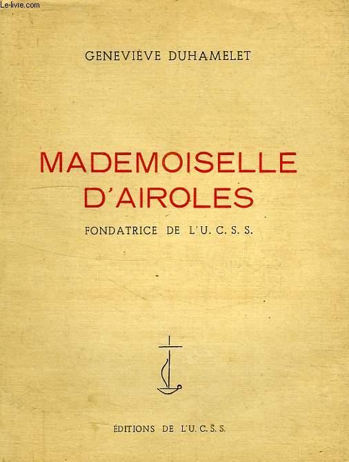 MADEMOISELLE D'AIROLES, FONDATRICE DE L'U.C.S.S.