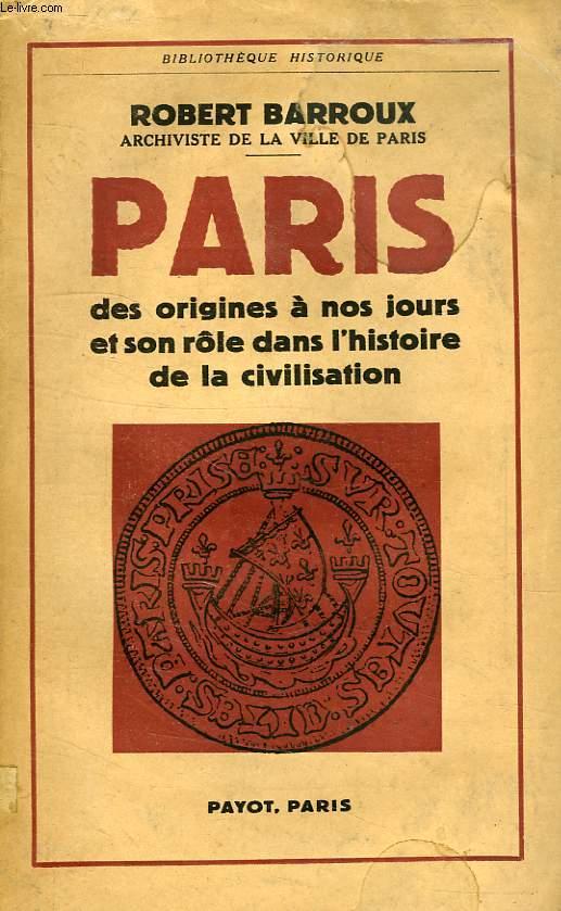 PARIS, DES ORIGINES A NOS JOURS, ET SON ROLE DANS L'HISTOIRE DE LA CIVILISATION