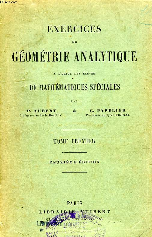 EXERCICES DE GEOMETRIE ANALYTIQUE, TOME I, A L'USAGE DES ELEVES DE MATHEMATIQUES SPECIALES