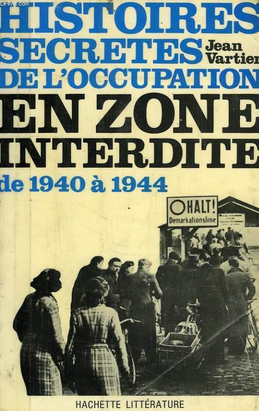 HISTOIRES SECRETES DE L'OCCUPATION EN NZONE INTERDITE, DES ARDENNES AU JURA (1940-1944)