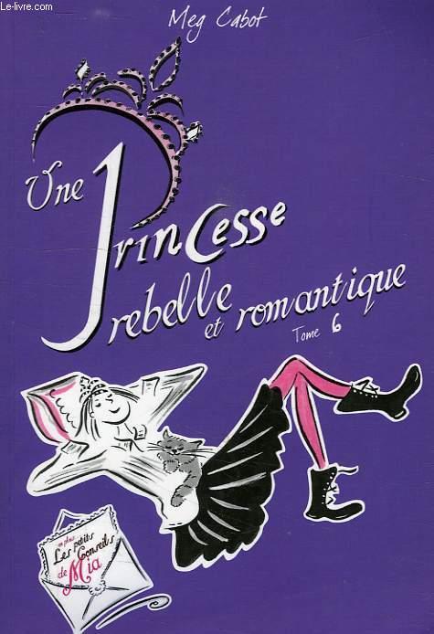 JOURNAL D'UNE PRINCESSE, 6, UNE PRINCESSE REBELLE ET ROMANTIQUE
